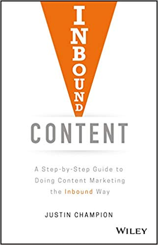 Inbound Content- A Step-by-Step Guide To Doing Content Marketing the Inbound Way – Justin Champion