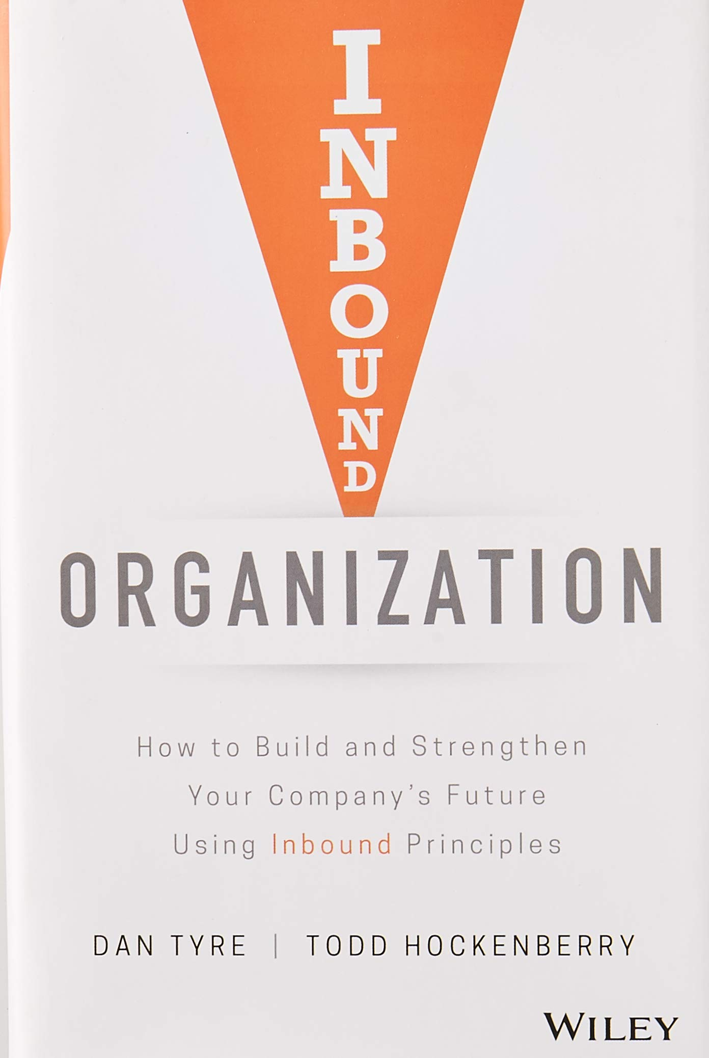 Inbound Organization- How to Build and Strengthen Your Companys Future Using Inbound Principles – Dan Tyre en Todd Hockenberry